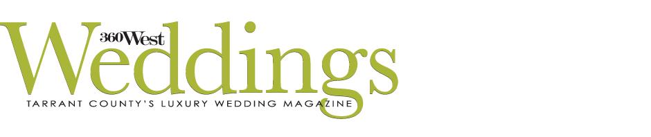 360 West Weddings Tarrant Countys Luxury Wedding Magazine